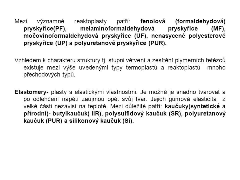 Mezi významné reaktoplasty patří: fenolová (formaldehydová) pryskyřice(PF), melaminoformaldehydová pryskyřice (MF), močovinoformaldehydová pryskyřice (UF), nenasycené polyesterové pryskyřice (UP) a polyuretanové pryskyřice (PUR).