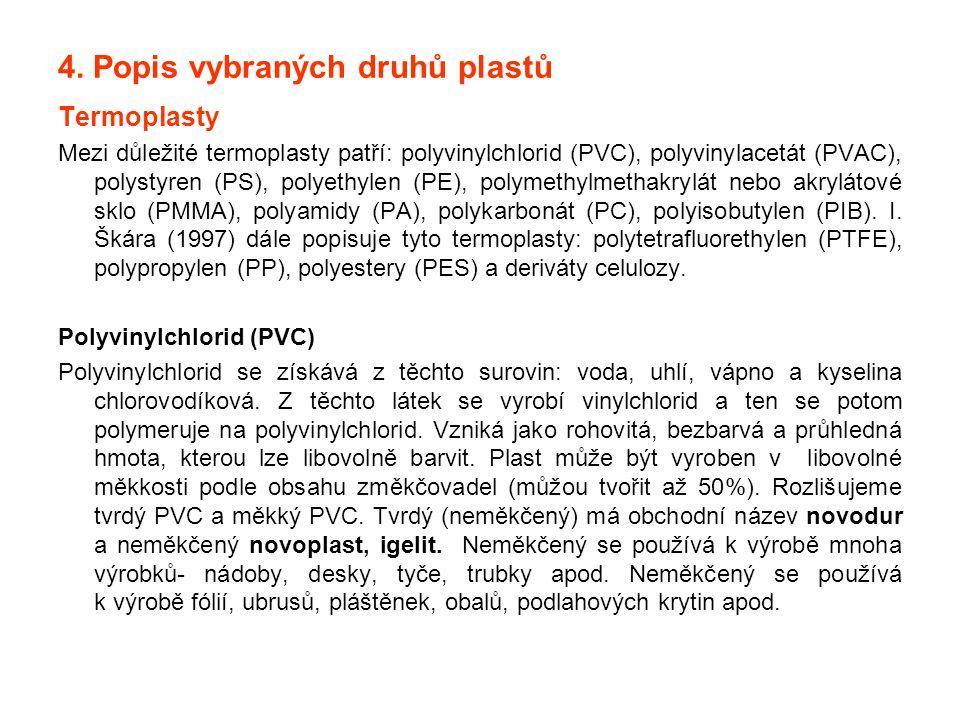 4. Popis vybraných druhů plastů Termoplasty Mezi důležité termoplasty patří: polyvinylchlorid (PVC), polyvinylacetát (PVAC), polystyren (PS), polyethy