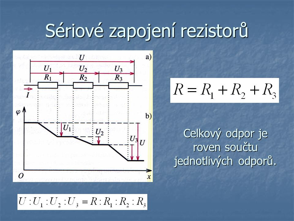 Sériové zapojení rezistorů Celkový odpor je roven součtu jednotlivých odporů.