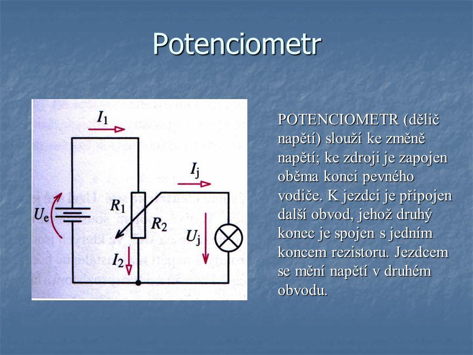 Potenciometr POTENCIOMETR (dělič napětí) slouží ke změně napětí; ke zdroji je zapojen oběma konci pevného vodiče.
