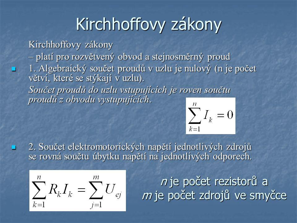 Kirchhoffovy zákony – platí pro rozvětvený obvod a stejnosměrný proud 1.