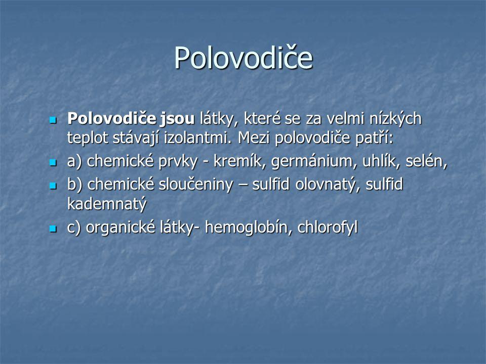 Polovodiče Polovodiče jsou látky, které se za velmi nízkých teplot stávají izolantmi.