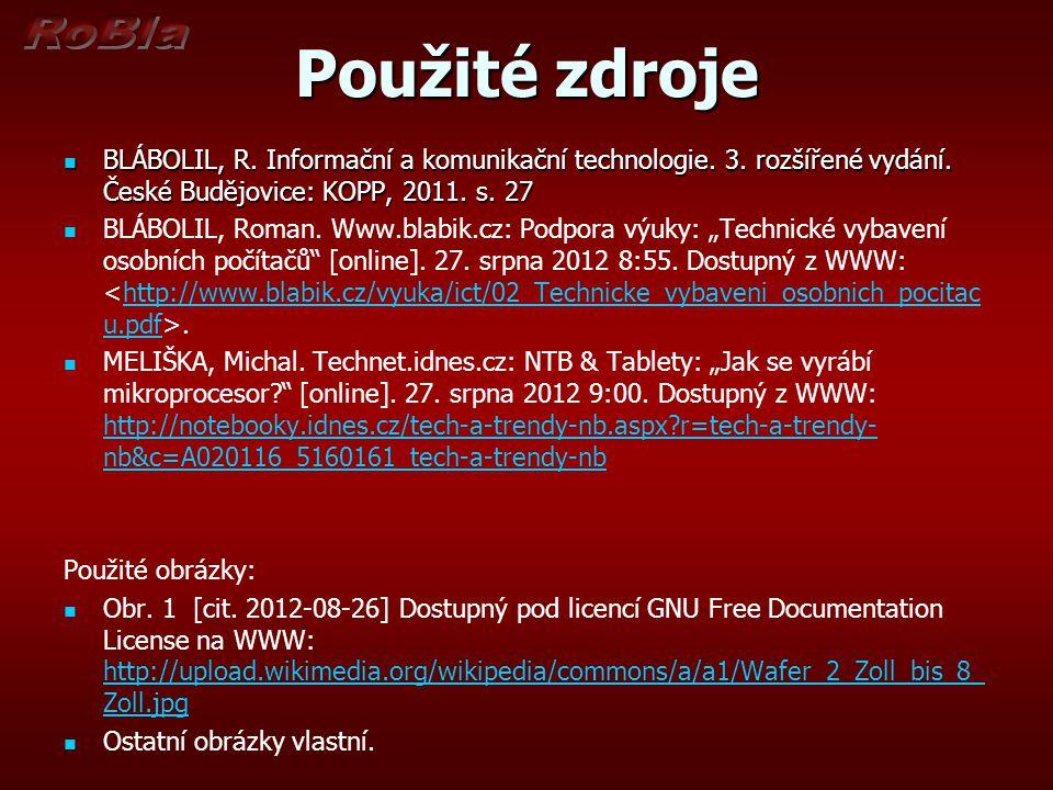 Použité zdroje BLÁBOLIL, R. Informační a komunikační technologie. 3. rozšířené vydání. České Budějovice: KOPP, 2011. s. 27 BLÁBOLIL, R. Informační a k