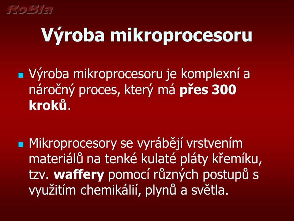 Výroba mikroprocesoruVýroba mikroprocesoru Výroba mikroprocesoru je komplexní a náročný proces, který má přes 300 kroků. Výroba mikroprocesoru je komp