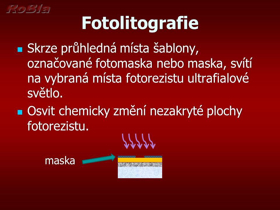 Fotolitografie Skrze průhledná místa šablony, označované fotomaska nebo maska, svítí na vybraná místa fotorezistu ultrafialové světlo. Skrze průhledná