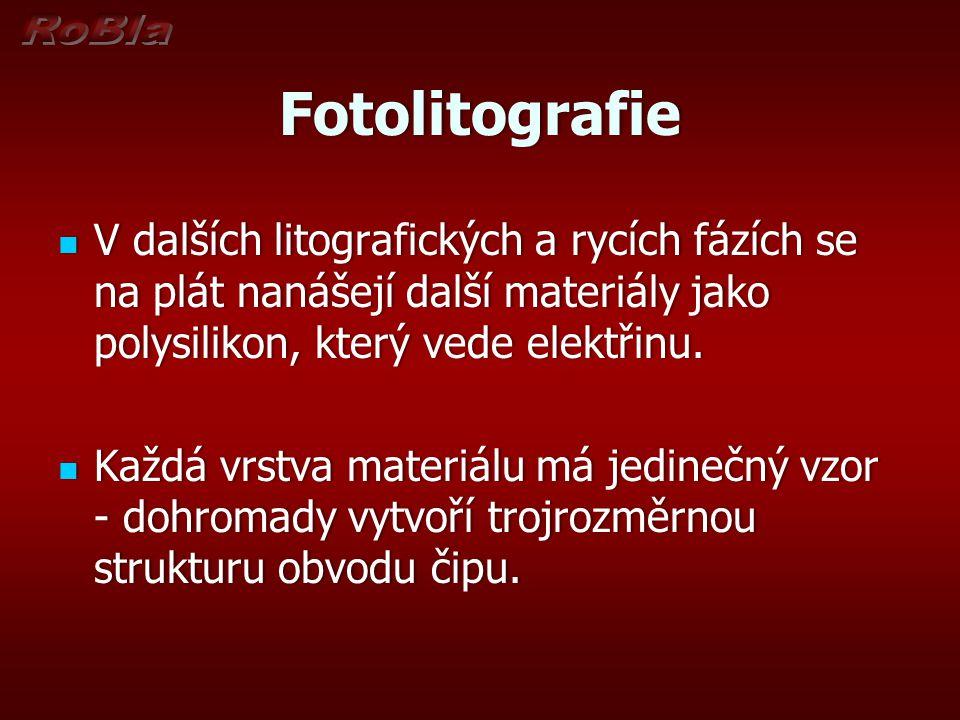 Fotolitografie V dalších litografických a rycích fázích se na plát nanášejí další materiály jako polysilikon, který vede elektřinu. V dalších litograf