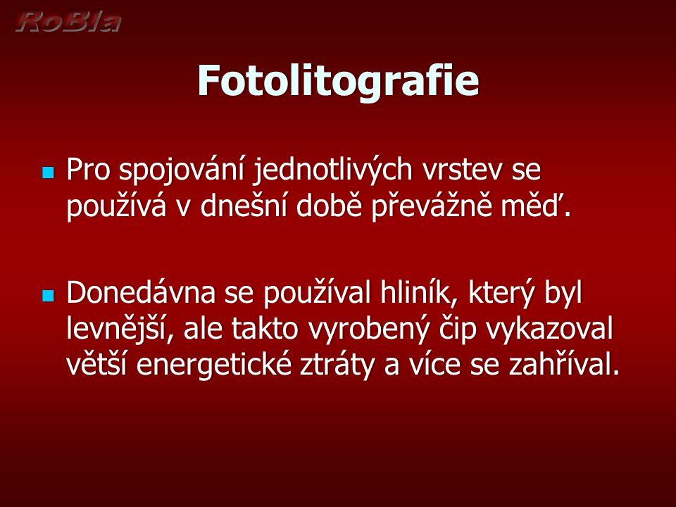 Fotolitografie Pro spojování jednotlivých vrstev se používá v dnešní době převážně měď. Pro spojování jednotlivých vrstev se používá v dnešní době pře