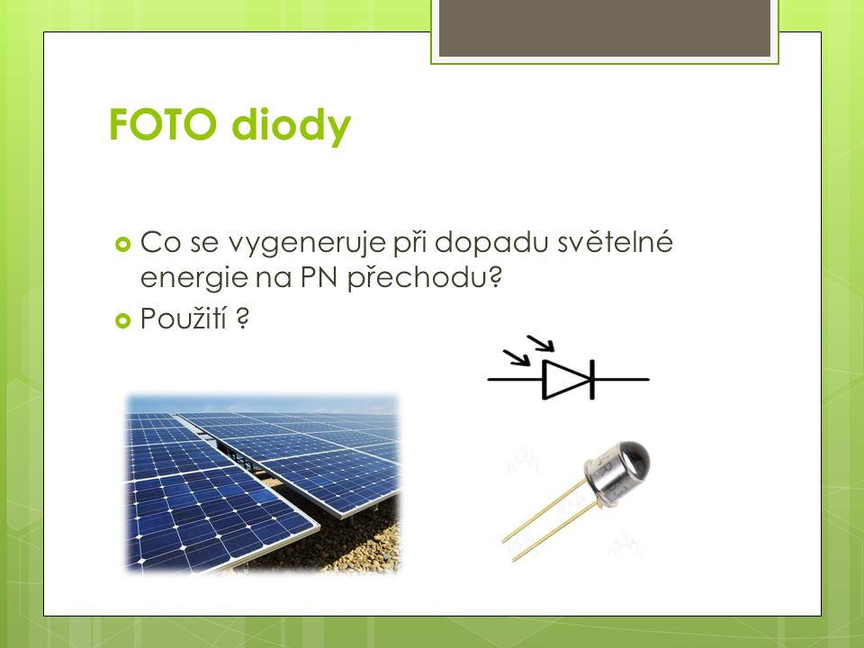 FOTO diody  Co se vygeneruje při dopadu světelné energie na PN přechodu?  Použití ?