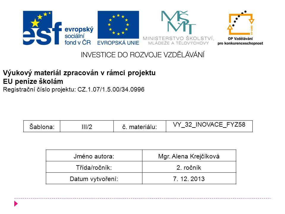 Šablona:III/2č. materiálu: VY_32_INOVACE_FYZ58 Jméno autora:Mgr. Alena Krejčíková Třída/ročník:2. ročník Datum vytvoření:7. 12. 2013 Výukový materiál