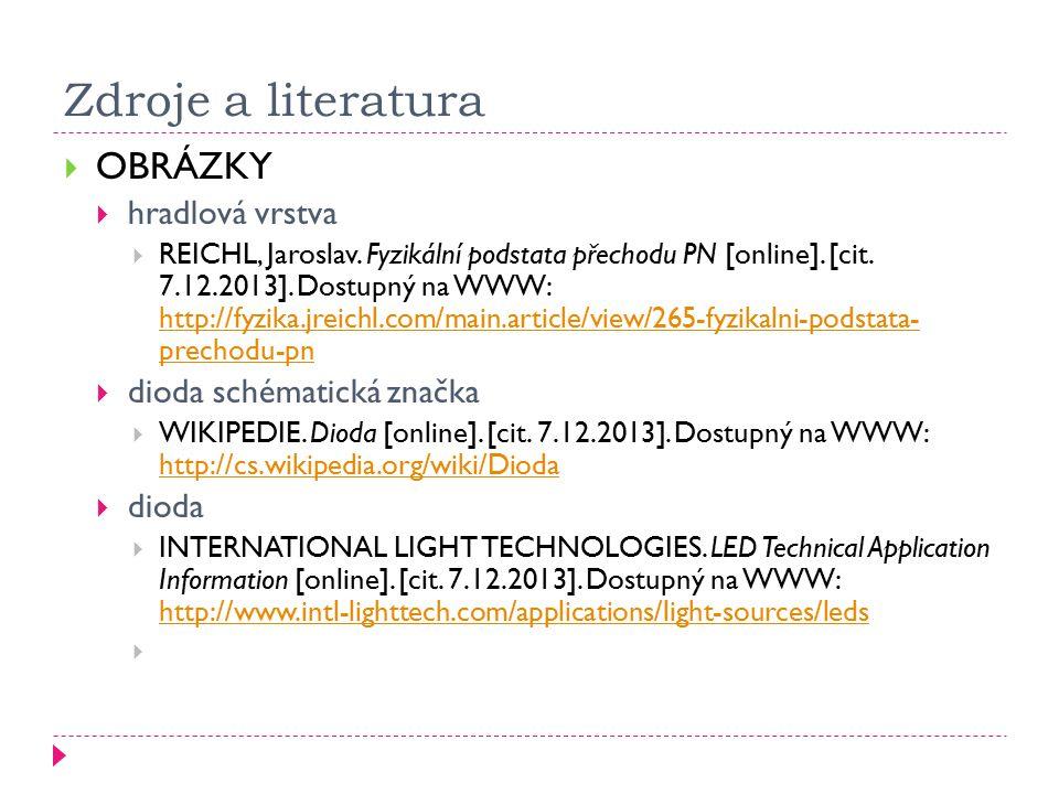 Zdroje a literatura  OBRÁZKY  hradlová vrstva  REICHL, Jaroslav. Fyzikální podstata přechodu PN [online]. [cit. 7.12.2013]. Dostupný na WWW: http:/