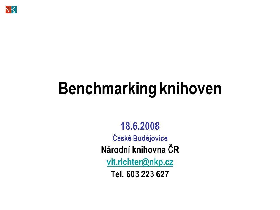 Benchmarking knihoven 18.6.2008 České Budějovice Národní knihovna ČR vit.richter@nkp.cz Tel. 603 223 627