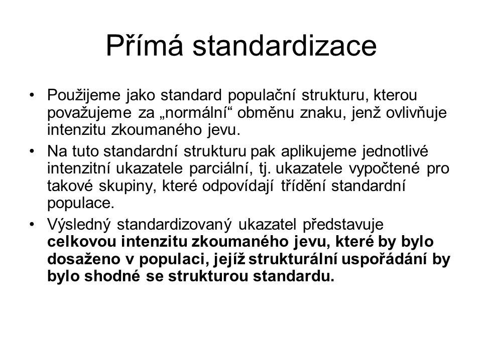 """Přímá standardizace Použijeme jako standard populační strukturu, kterou považujeme za """"normální"""" obměnu znaku, jenž ovlivňuje intenzitu zkoumaného jev"""