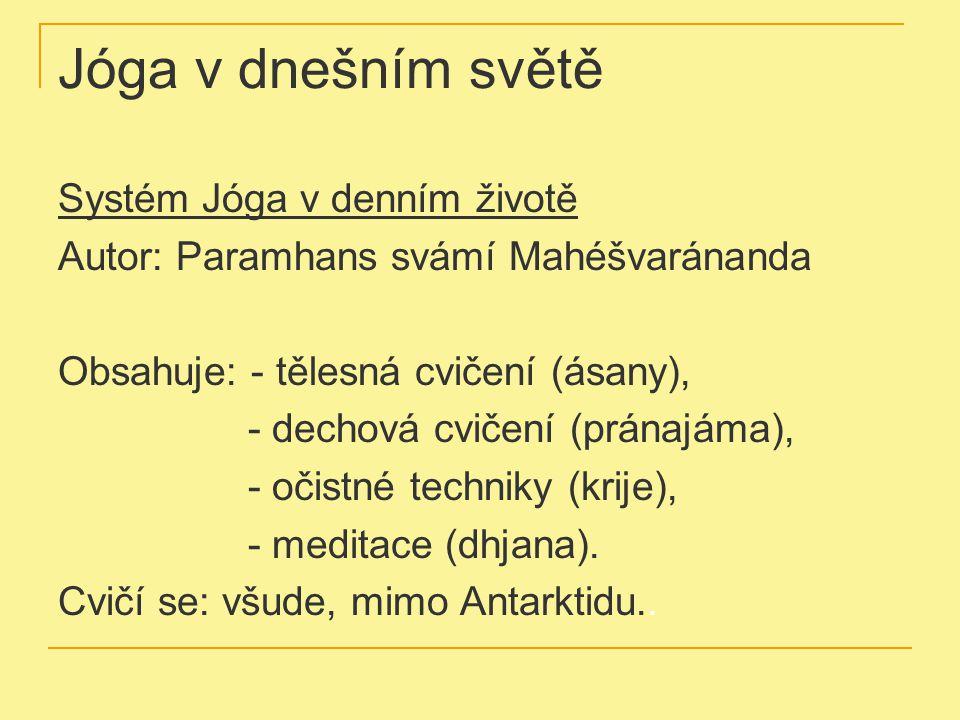 Jóga v dnešním světě Systém Jóga v denním životě Autor: Paramhans svámí Mahéšvaránanda Obsahuje: - tělesná cvičení (ásany), - dechová cvičení (pránajá