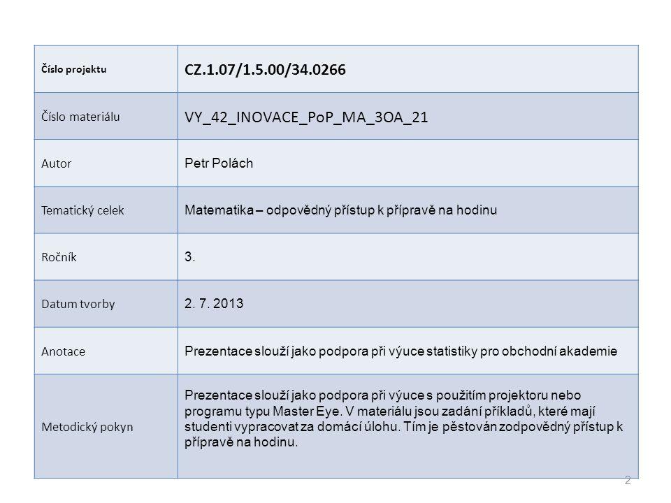 Číslo projektu CZ.1.07/1.5.00/34.0266 Číslo materiálu VY_42_INOVACE_PoP_MA_3OA_21 Autor Petr Polách Tematický celek Matematika – odpovědný přístup k přípravě na hodinu Ročník 3.