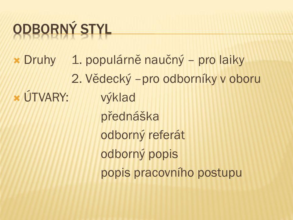  1.LEXIKÁLNÍ STRÁNKA Odborné názvy = termíny Každý obor má svou vlastní terminologii (např.