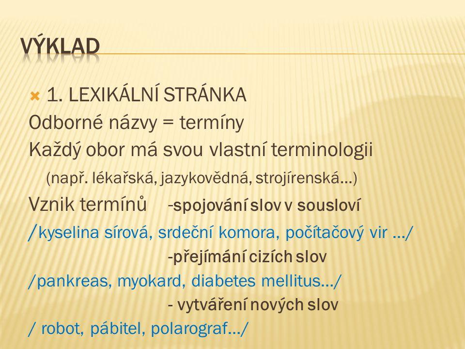 1. LEXIKÁLNÍ STRÁNKA Odborné názvy = termíny Každý obor má svou vlastní terminologii (např.