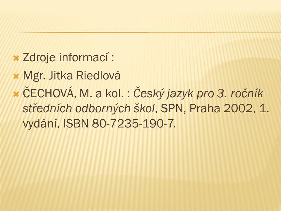  Zdroje informací :  Mgr. Jitka Riedlová  ČECHOVÁ, M.
