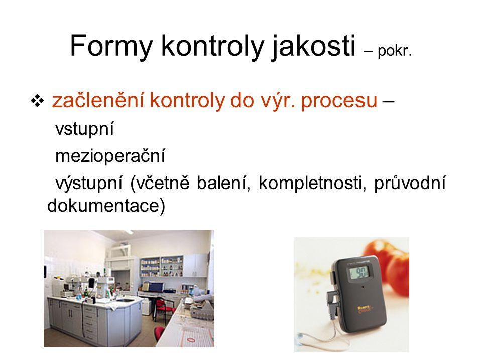Formy kontroly jakosti – pokr.  začlenění kontroly do výr. procesu – vstupní mezioperační výstupní (včetně balení, kompletnosti, průvodní dokumentace