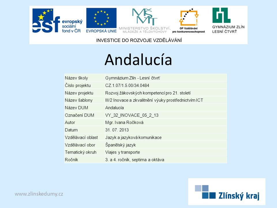 Andalucía www.zlinskedumy.cz Název školyGymnázium Zlín - Lesní čtvrť Číslo projektuCZ.1.07/1.5.00/34.0484 Název projektuRozvoj žákovských kompetencí pro 21.