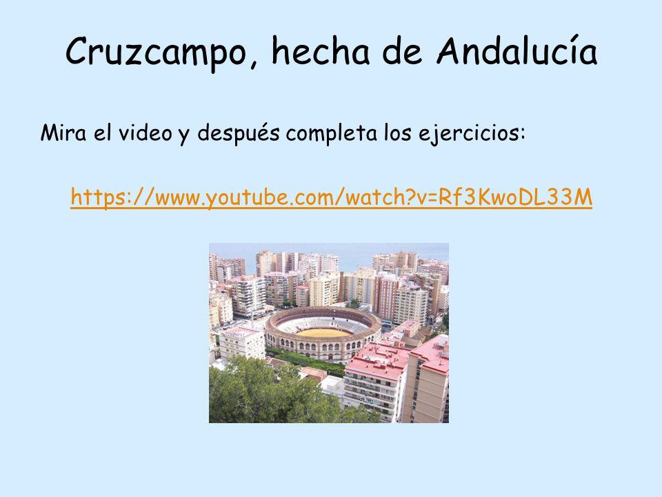 Cruzcampo, hecha de Andalucía Mira el video y después completa los ejercicios: https://www.youtube.com/watch v=Rf3KwoDL33M
