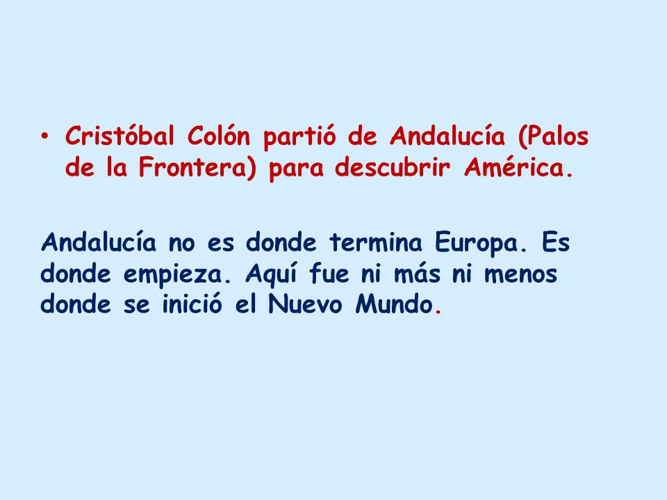 Cristóbal Colón partió de Andalucía (Palos de la Frontera) para descubrir América.
