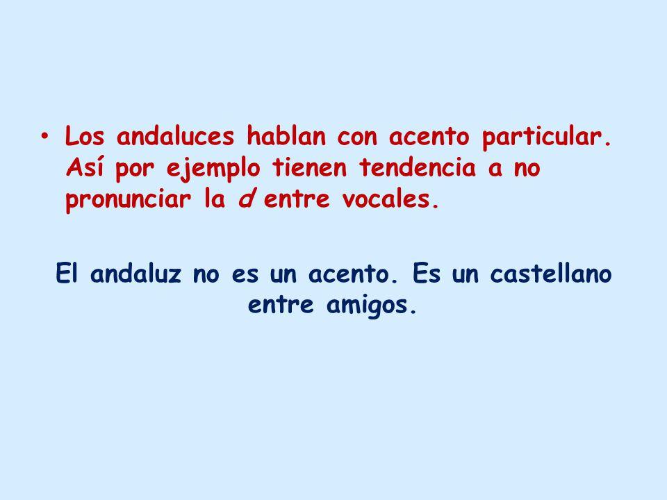 Los andaluces hablan con acento particular.