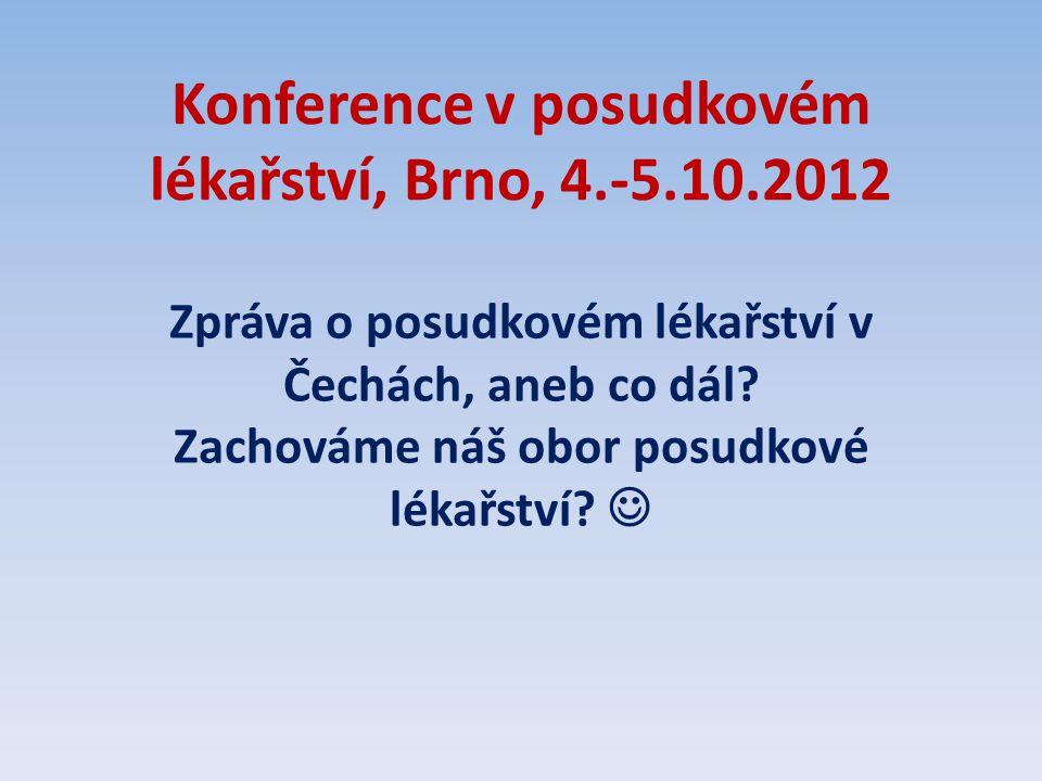 Konference v posudkovém lékařství, Brno, 4.-5.10.2012 Zpráva o posudkovém lékařství v Čechách, aneb co dál.