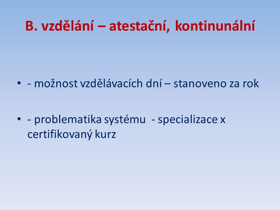 B. vzdělání – atestační, kontinunální - možnost vzdělávacích dní – stanoveno za rok - problematika systému - specializace x certifikovaný kurz