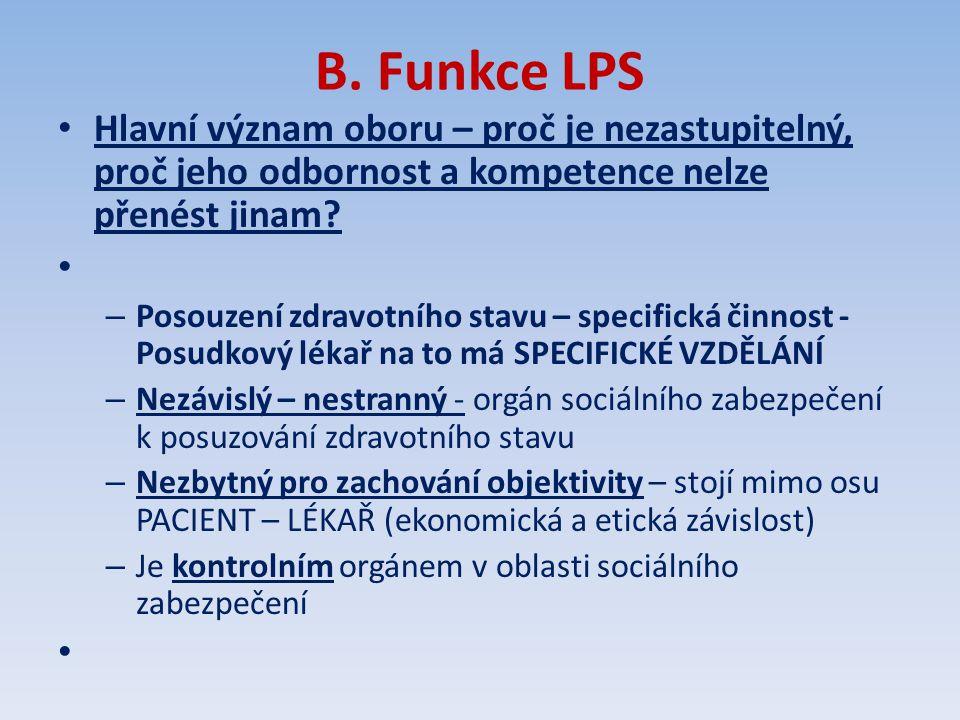 B. Funkce LPS Hlavní význam oboru – proč je nezastupitelný, proč jeho odbornost a kompetence nelze přenést jinam? – Posouzení zdravotního stavu – spec