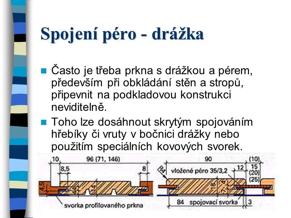 Spojení péro - drážka Spojení péro-drážka je těsnější než spojení na polodrážku. Používá se hlavně při obkládání zdí nebo stropů, zdvojování dveří, u