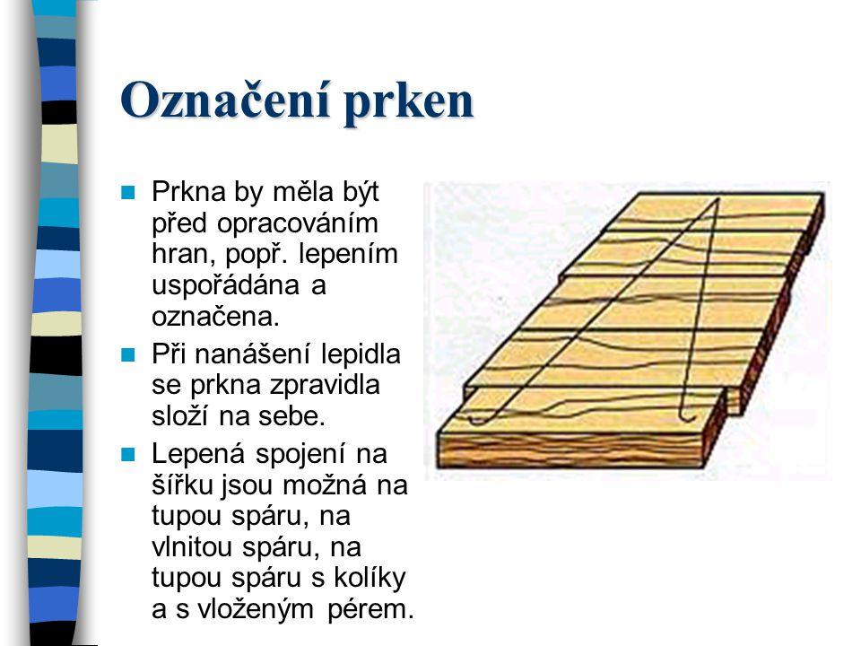 Boční prkna Boční prkna mohou být lepena různě. U nerozřezaných bočních prken zůstává zachované fládrování dřeva. Měla by být zajištěna svlaky nebo př