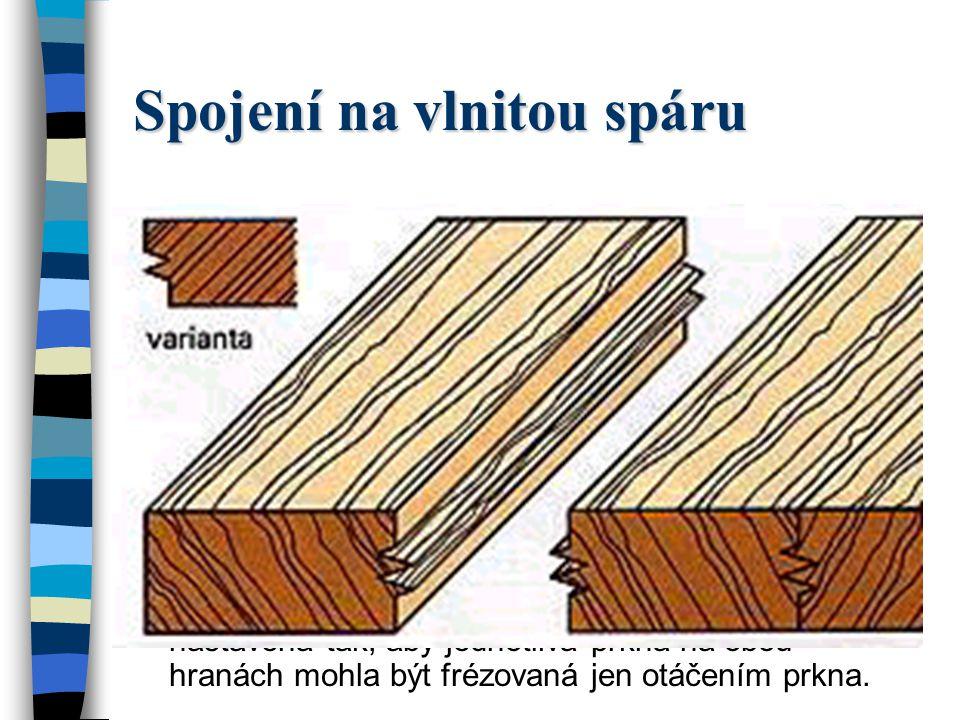 Spojení na tupou spáru U tohoto spojení se hrany prken vzájemně slepí naplocho. Předpokladem pro dokonalé lepení je dobře upravená pravoúhle opracovan