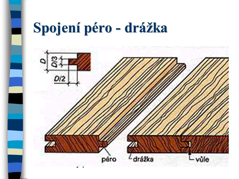 Spojení péro - drážka U spojení péro-drážka se na jedné hraně prkna vyfrézuje péro a na druhé hraně drážka.
