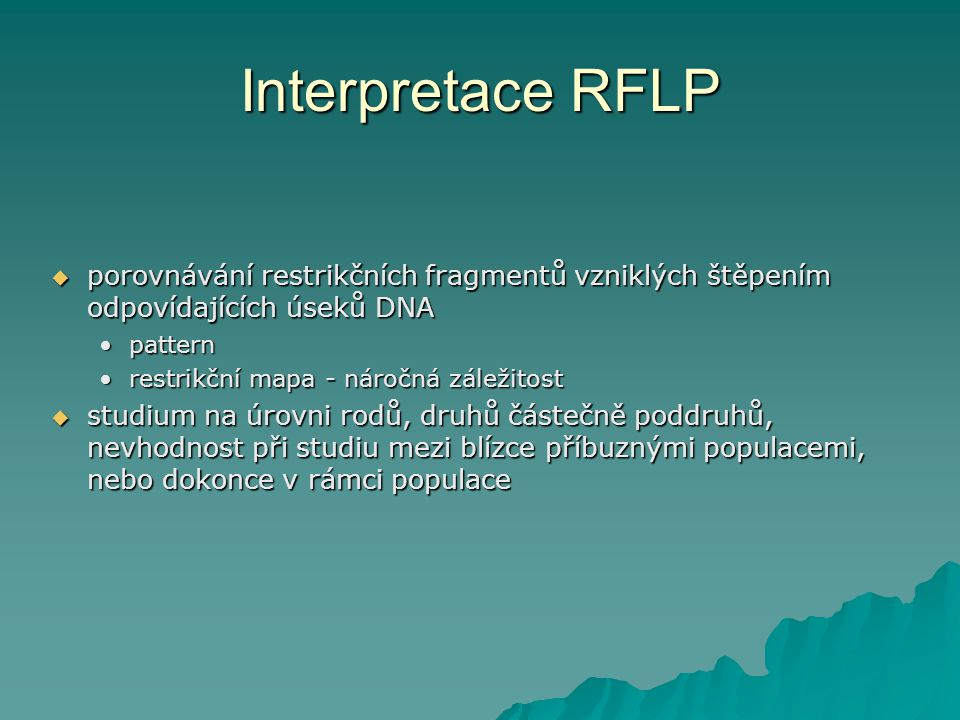 Interpretace RFLP  porovnávání restrikčních fragmentů vzniklých štěpením odpovídajících úseků DNA patternpattern restrikční mapa - náročná záležitost