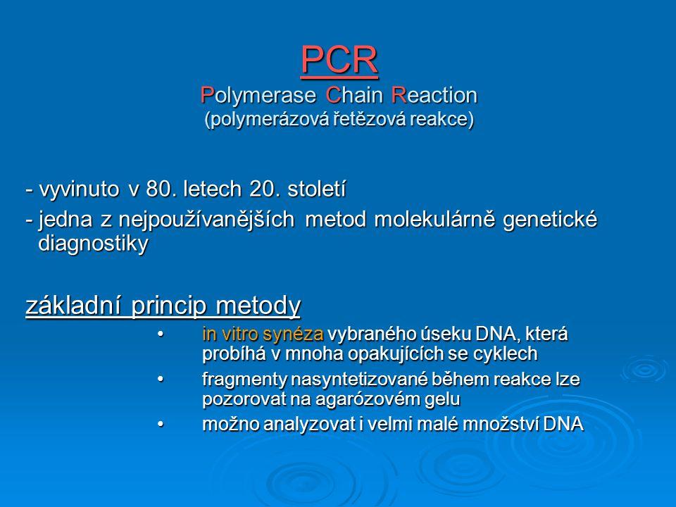 PCR Polymerase Chain Reaction (polymerázová řetězová reakce) - vyvinuto v 80. letech 20. století - jedna z nejpoužívanějších metod molekulárně genetic