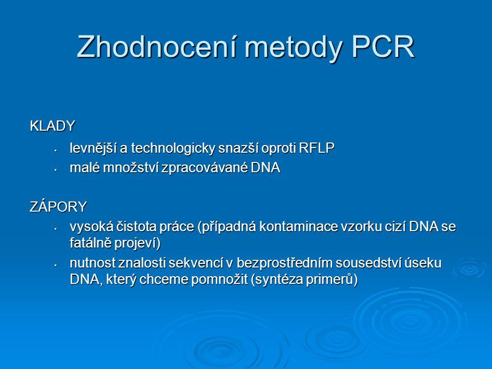 Zhodnocení metody PCR KLADY levnější a technologicky snazší oproti RFLP levnější a technologicky snazší oproti RFLP malé množství zpracovávané DNA mal