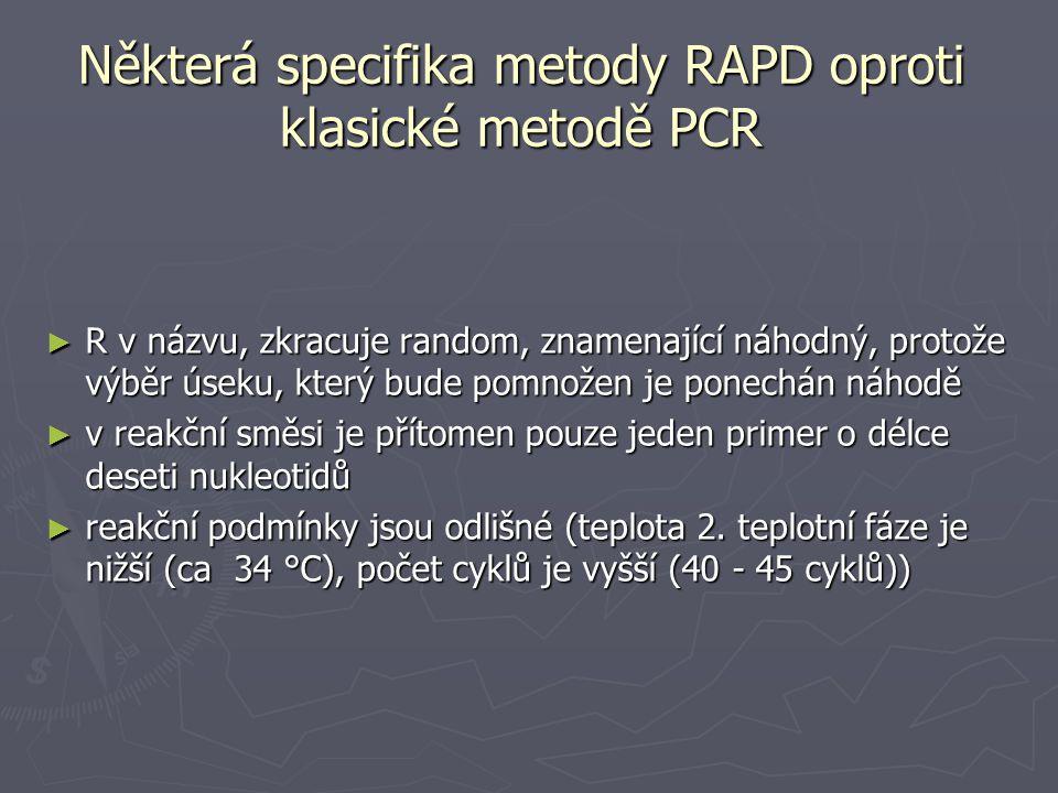 Některá specifika metody RAPD oproti klasické metodě PCR ► R v názvu, zkracuje random, znamenající náhodný, protože výběr úseku, který bude pomnožen j