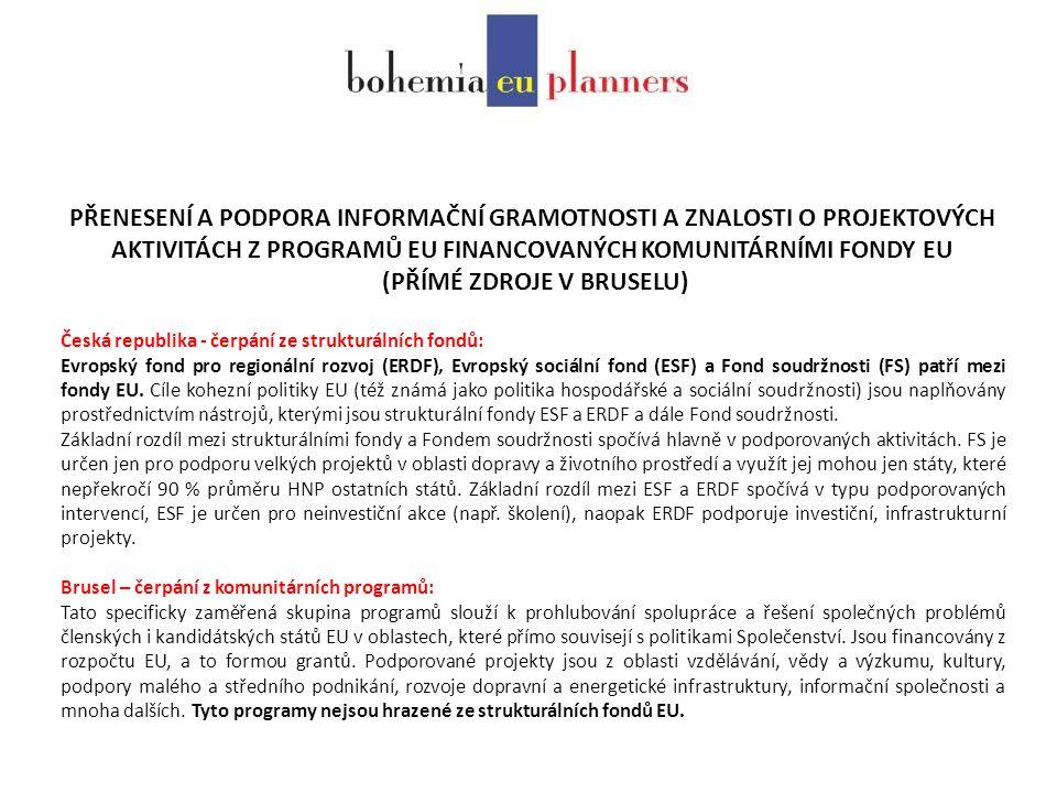 PŘENESENÍ A PODPORA INFORMAČNÍ GRAMOTNOSTI A ZNALOSTI O PROJEKTOVÝCH AKTIVITÁCH Z PROGRAMŮ EU FINANCOVANÝCH KOMUNITÁRNÍMI FONDY EU (PŘÍMÉ ZDROJE V BRUSELU) Česká republika - čerpání ze strukturálních fondů: Evropský fond pro regionální rozvoj (ERDF), Evropský sociální fond (ESF) a Fond soudržnosti (FS) patří mezi fondy EU.