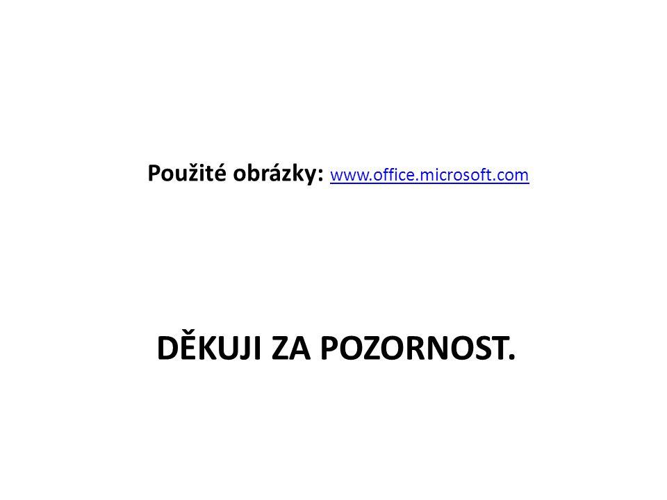 DĚKUJI ZA POZORNOST. Použité obrázky: www.office.microsoft.com www.office.microsoft.com
