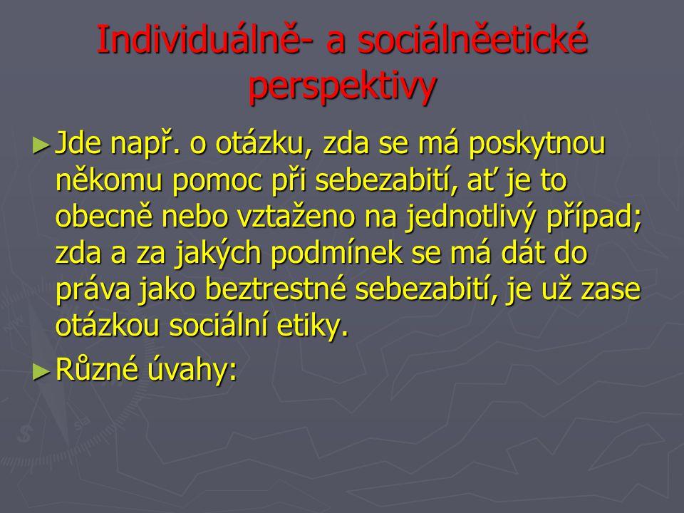 Individuálně- a sociálněetické perspektivy ► Jde např.