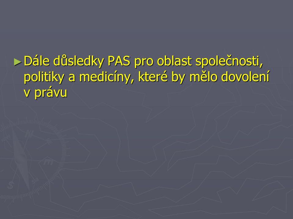 ► Dále důsledky PAS pro oblast společnosti, politiky a medicíny, které by mělo dovolení v právu