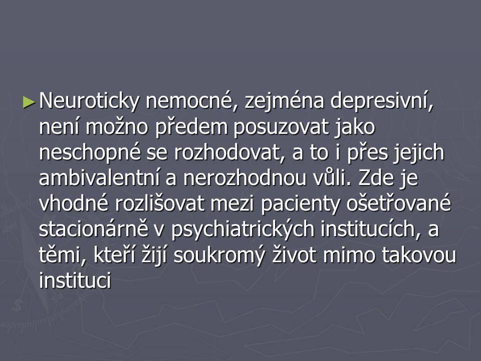 ► Neuroticky nemocné, zejména depresivní, není možno předem posuzovat jako neschopné se rozhodovat, a to i přes jejich ambivalentní a nerozhodnou vůli.