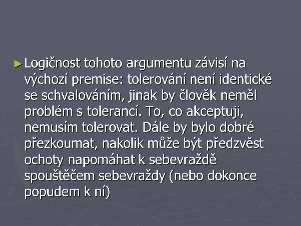 ► Logičnost tohoto argumentu závisí na výchozí premise: tolerování není identické se schvalováním, jinak by člověk neměl problém s tolerancí.