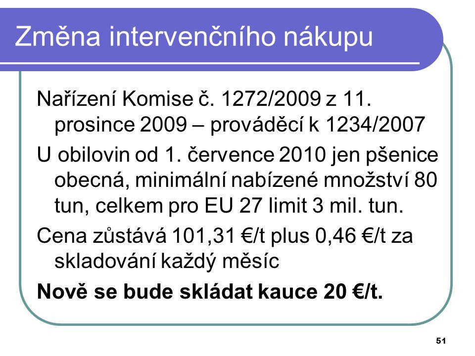 51 Změna intervenčního nákupu Nařízení Komise č. 1272/2009 z 11. prosince 2009 – prováděcí k 1234/2007 U obilovin od 1. července 2010 jen pšenice obec