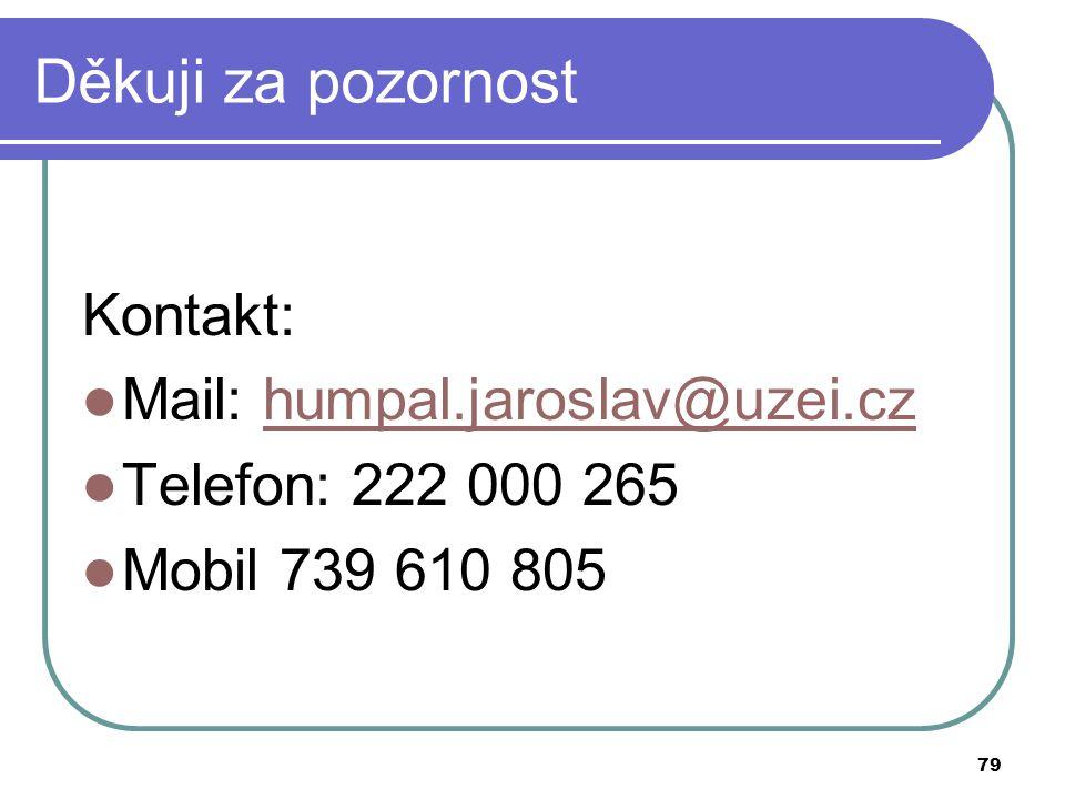 79 Děkuji za pozornost Kontakt: Mail: humpal.jaroslav@uzei.czhumpal.jaroslav@uzei.cz Telefon: 222 000 265 Mobil 739 610 805