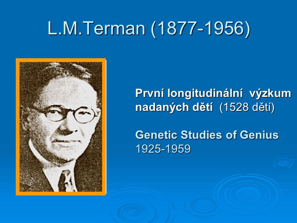 L.M.Terman (1877-1956) První longitudinální výzkum nadaných dětí (1528 dětí) Genetic Studies of Genius 1925-1959