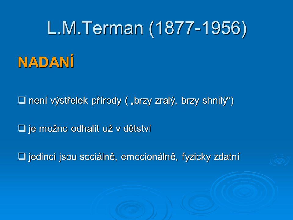 """L.M.Terman (1877-1956) NADANÍ  není výstřelek přírody ( """"brzy zralý, brzy shnilý )  je možno odhalit už v dětství  jedinci jsou sociálně, emocionálně, fyzicky zdatní"""