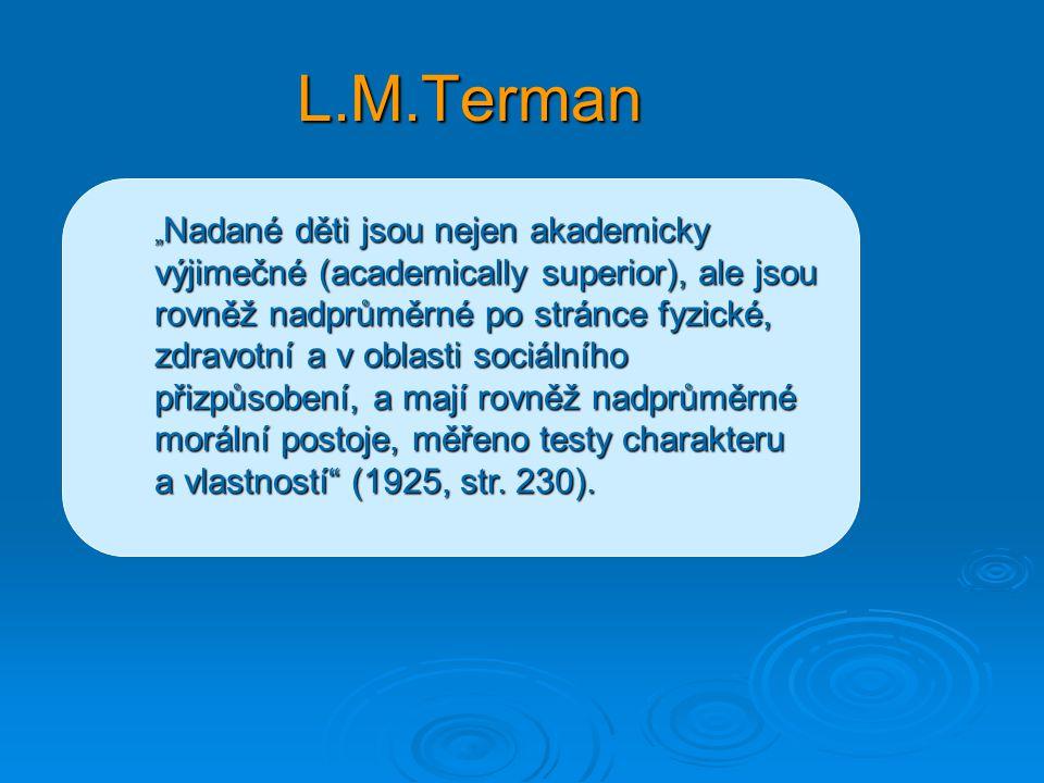 """L.M.Terman """" Nadané děti jsou nejen akademicky výjimečné (academically superior), ale jsou rovněž nadprůměrné po stránce fyzické, zdravotní a v oblasti sociálního přizpůsobení, a mají rovněž nadprůměrné morální postoje, měřeno testy charakteru a vlastností (1925, str."""