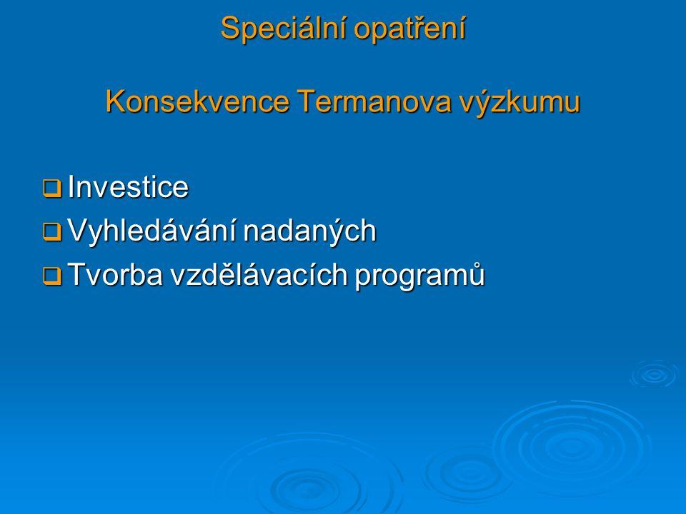 Speciální opatření Konsekvence Termanova výzkumu  Investice  Vyhledávání nadaných  Tvorba vzdělávacích programů