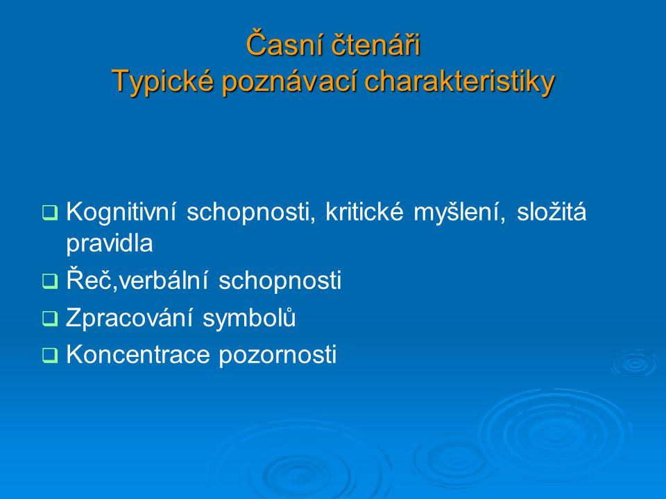 Časní čtenáři Typické poznávací charakteristiky   Kognitivní schopnosti, kritické myšlení, složitá pravidla   Řeč,verbální schopnosti   Zpracování symbolů   Koncentrace pozornosti